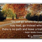 Don't Go Where the Path may Lead...Leave a Trail